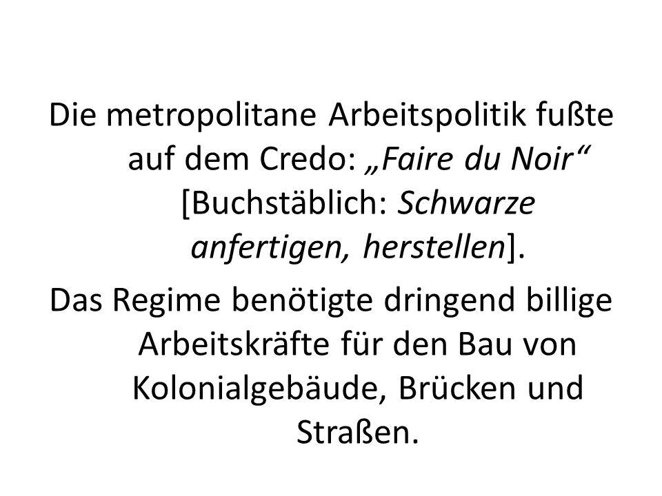"""Die metropolitane Arbeitspolitik fußte auf dem Credo: """"Faire du Noir [Buchstäblich: Schwarze anfertigen, herstellen]."""